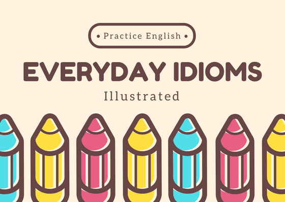 Top 5 english Idioms You Should Start Using Right Now (Part 3)